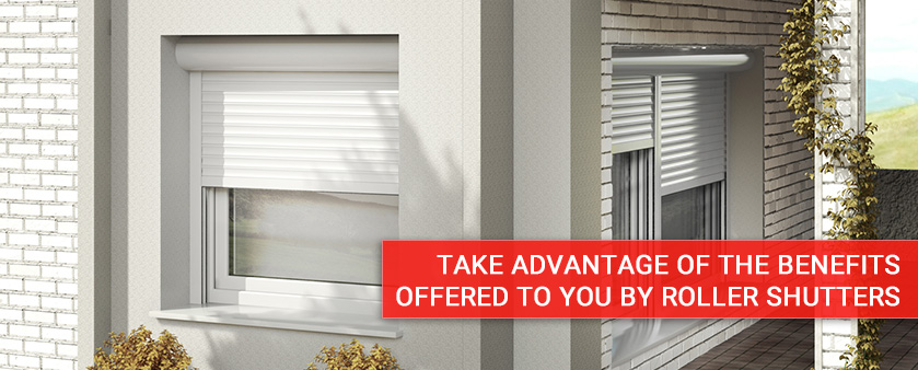 Take advantage of the benefits offered to you by roller shutters